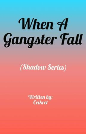 When a Gangster Fall (Shadow Series) by ceikret