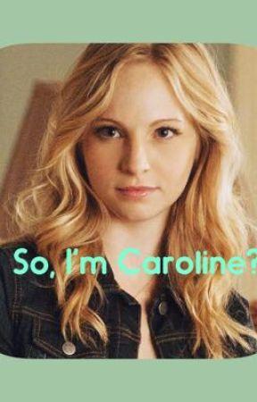 So, I'm Caroline? by crazyKate92
