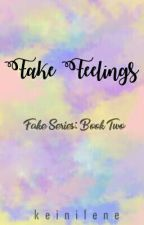 FAKE FEELINGS [Completed] -Editing- by keinilene