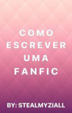 COMO ESCREVER UMA FANFIC  by stealmyziall_