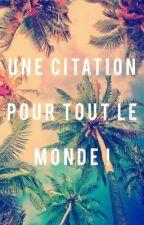 Une Citation pour tout le Monde ! by YoungSmiler