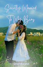 Secretly Married To My Bias [COMPLETED] by nah-ree