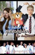 My Boyfriend is a gangster by chanyeolbebs