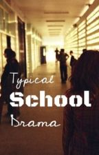 Typical School Drama by UnlikelyFutures