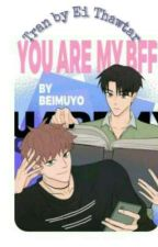 You Are My BFF  by EiThawTar