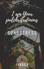 I am your pulchritudinous songstress- Musical series #01 (ongoing)  by 1Yassi0