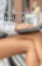 The 'No Guilt' Hotel (Lesbian Erotica) by ParisRivera