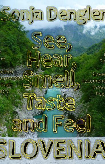 See, Hear, Smell, Taste and Feel Slovenia by SDenglerInc