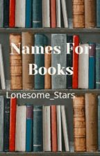 Names for Books! by Lonesome_Stars