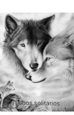 Lobos solitarios en un final (LBS#2#) (Completa y en edición) by Mapachita-escritora