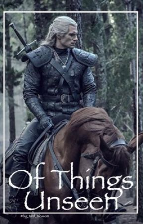 Of Things Unseen (Geralt of Rivia Fan Fiction) by Big_turd_blossom