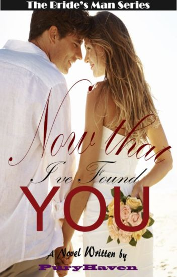 The Bride's Man Series: Now that I've Found You
