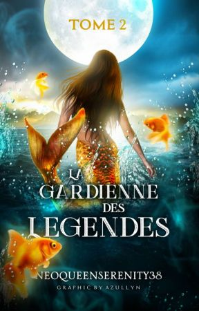 La Gardienne des Légendes ✷ Tome II. by NeoQueenSerenity28