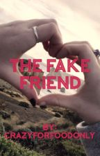 The Fake Friend by CrazyForFoodOnly