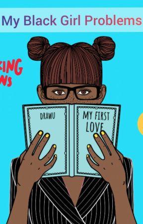 My Black Girl Problems by Nawa224