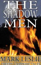 The Shadow Men (Creepy Campfire Tales - 01) by Mark_Leslie