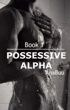Possessive Alpha (#1 Extraordinary Love) by AnaBuu