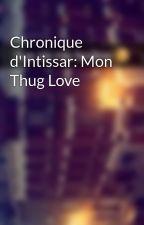 Chronique d'Intissar: Mon Thug Love by Chroniques_world