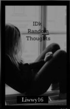 IDK Random Thoughts by liwwy16