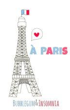 à Paris by BubblegumAndInsomnia