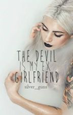 The Devil is my Ex Girlfriend by Silver_Guns