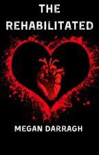 The Rehabilitated (Editing) by MeganDarragh99