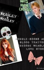 Muggle-Borns and Blood Traitors( George Weasley Love Story) by J-JDeyes