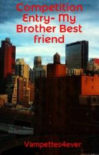 Competition Entry- My Brother Best friend by 5SecondsOfTheVxmps