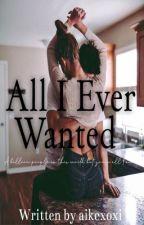 All I ever wanted  by aikexoxi
