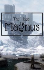 The Mage of Magnus by HazzWolf278