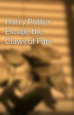Harry Potter- Escape the Claws of Fate by bakka-chan