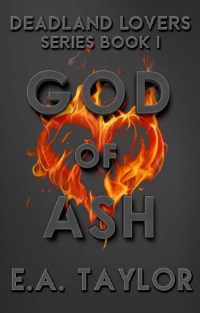 GOD OF ASH: Deadland Lovers Book One by EvaTaylor744