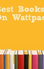 Best Books On Wattpad - A List by annimaya