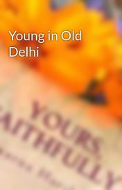 Young in Old Delhi by TrivarnaHariharan9