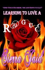 LEARNING TO LOVE A ROGUE. (A Passionate Romance) by SierraJaid
