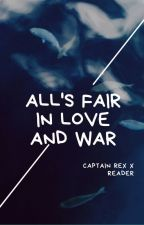 All's Fair in Love and War -Captain Rex x Reader/your own oc- by smells_sharpies