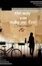 the way you make me feel by crimsonkoi