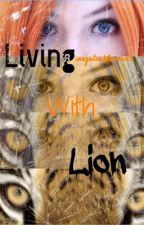 Living With Lion by negotiablewords