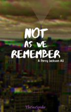Not As We Remember: A Percy Jackson AU by TheSeaSpider