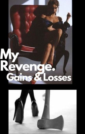 MY REVENGE. GAINS & LOSSES. by FtheUnKnOwN