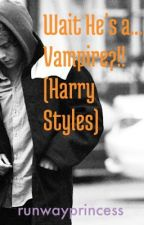 Wait hes a...VAMPIRE! (harry styles) by runwayprincess