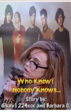 Who Knew? Nobody Knows - A One Direction FanFic by kay1224xox