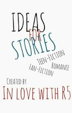 Ideas for stories. by In_love_with_R5