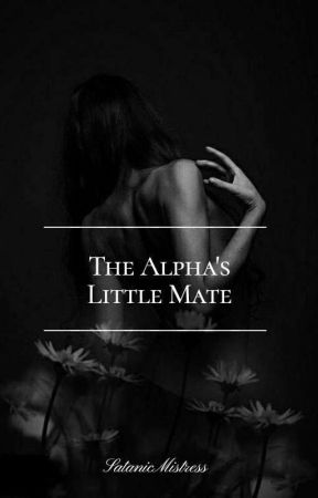 The Alpha's Little Mate (BOOK I) by SatanicMistress