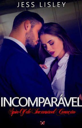 Incomparável  (Spin-off de Incansável Coração) by Jesslisley