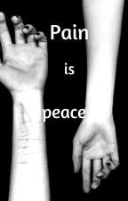 Pain is peace  by IamyourSacrifice