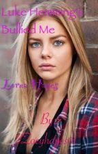Luke Hemming's bullies me by Zoeyhayes01