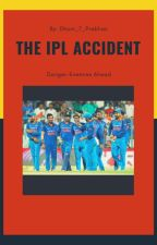 The IPL Accident (COMPLETED) by Dhoni_7_Prabhas