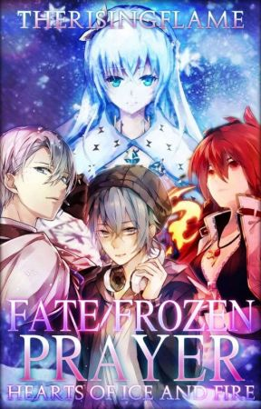 Fate/Frozen Prayer by TheRisingFlame