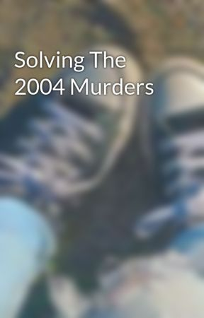 Solving The 2004 Murders by SnowyPalace2020